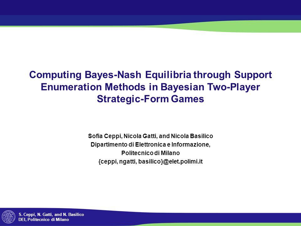S. Ceppi, N. Gatti, and N. Basilico DEI, Politecnico di Milano Computing Bayes-Nash Equilibria through Support Enumeration Methods in Bayesian Two-Pla