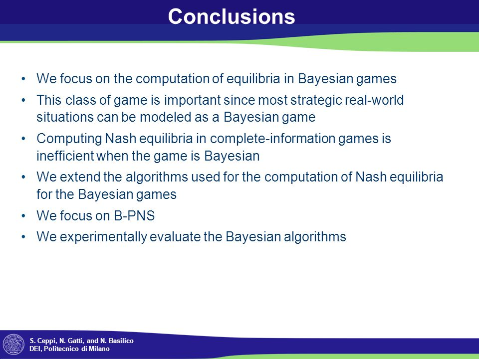 S. Ceppi, N. Gatti, and N. Basilico DEI, Politecnico di Milano Conclusions We focus on the computation of equilibria in Bayesian games This class of g