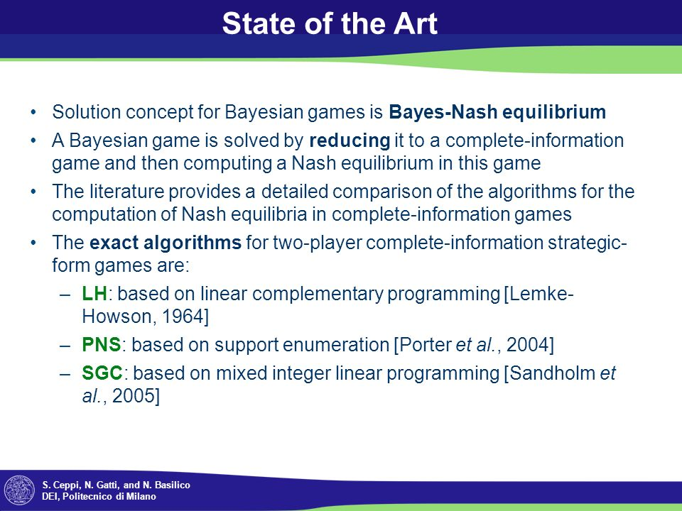 S. Ceppi, N. Gatti, and N. Basilico DEI, Politecnico di Milano State of the Art Solution concept for Bayesian games is Bayes-Nash equilibrium A Bayesi