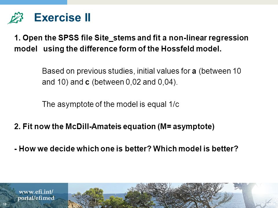 20.8.200418 Exercise II 1. Open the SPSS file Site_stems and fit a non-linear regression model using the difference form of the Hossfeld model. Based