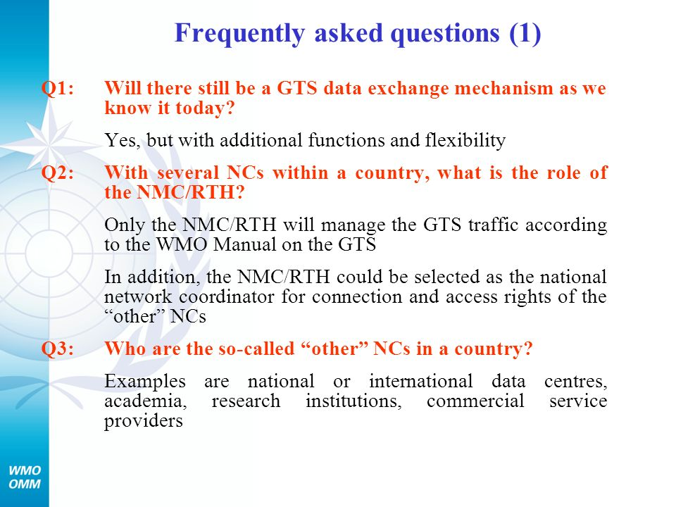 Frequently asked questions (1) Q1:Will there still be a GTS data exchange mechanism as we know it today? Yes, but with additional functions and flexib