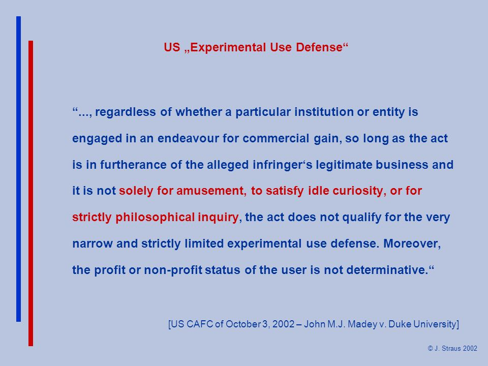 © J. Straus 2002 US Experimental Use Defense..., regardless of whether a particular institution or entity is engaged in an endeavour for commercial ga