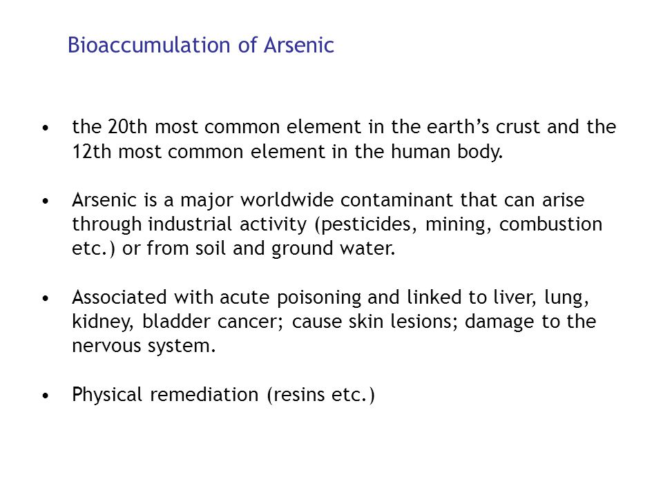 Bioaccumulation of Arsenic the 20th most common element in the earths crust and the 12th most common element in the human body. Arsenic is a major wor
