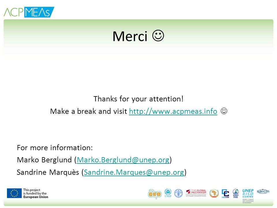 Merci Thanks for your attention! Make a break and visit http://www.acpmeas.info http://www.acpmeas.info For more information: Marko Berglund (Marko.Be