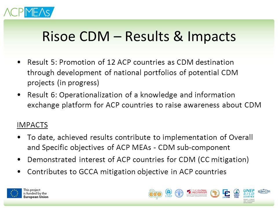 Risoe CDM – Results & Impacts Result 5: Promotion of 12 ACP countries as CDM destination through development of national portfolios of potential CDM p