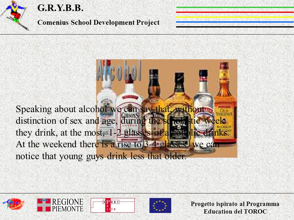 Progetto ispirato al Programma Education del TOROC G.R.Y.B.B. Comenius School Development Project Speaking about alcohol we can say that, without dist