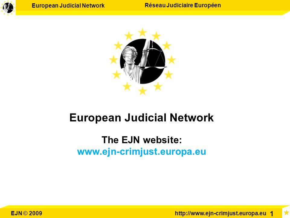 European Judicial Network Réseau Judiciaire Européen EJN © 2009http://www.ejn-crimjust.europa.eu 1 European Judicial Network The EJN website: www.ejn-