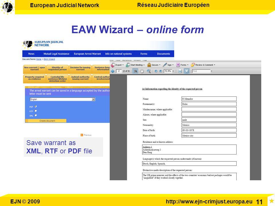European Judicial Network Réseau Judiciaire Européen EJN © 2009http://www.ejn-crimjust.europa.eu 11 EAW Wizard – online form Save warrant as XML, RTF