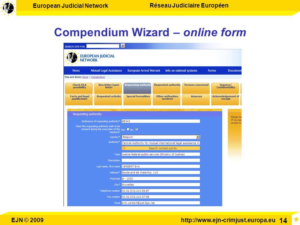 European Judicial Network Réseau Judiciaire Européen EJN © 2009http://www.ejn-crimjust.europa.eu 14 Compendium Wizard – online form
