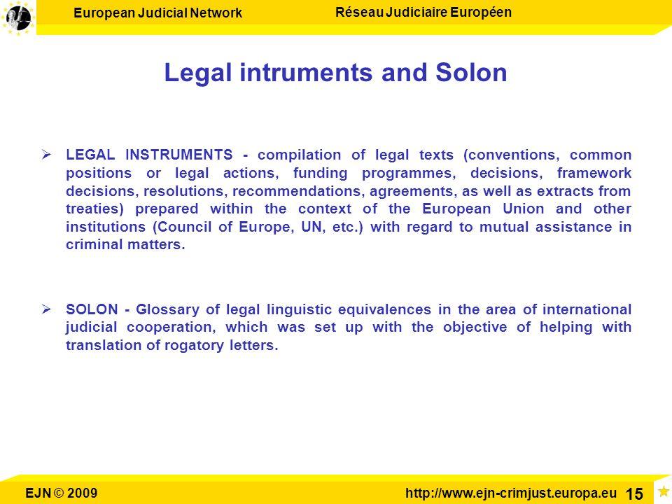 European Judicial Network Réseau Judiciaire Européen EJN © 2009http://www.ejn-crimjust.europa.eu 15 Legal intruments and Solon LEGAL INSTRUMENTS - com
