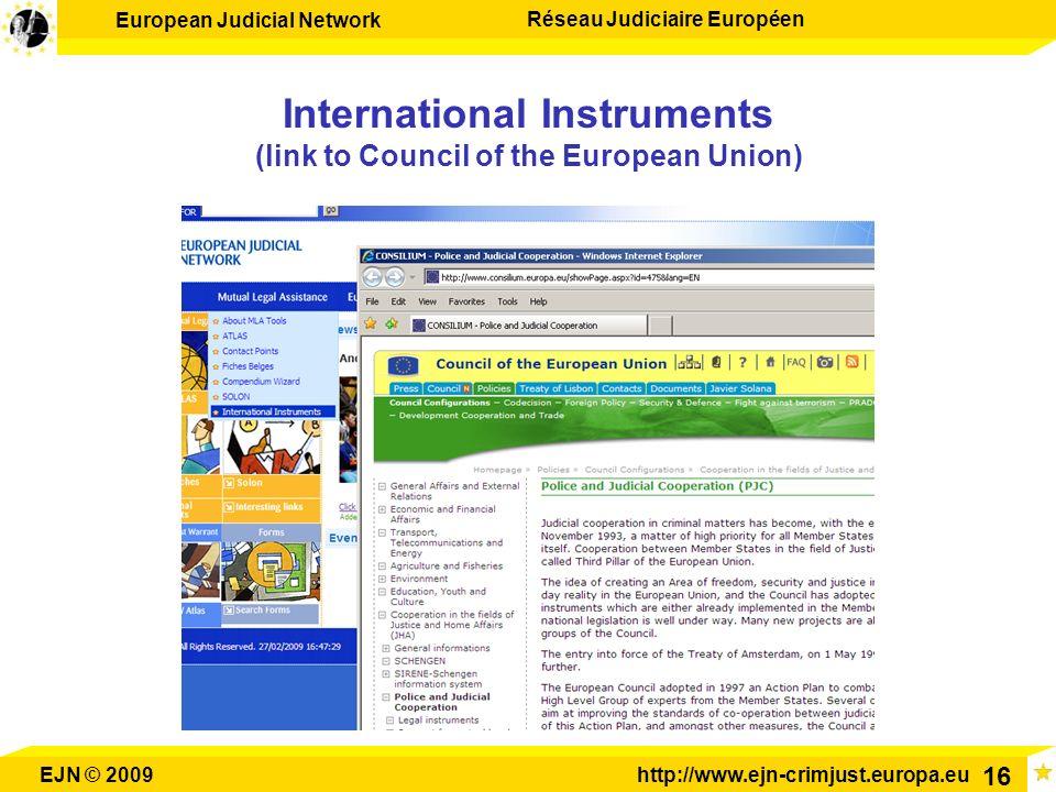 European Judicial Network Réseau Judiciaire Européen EJN © 2009http://www.ejn-crimjust.europa.eu 16 International Instruments (link to Council of the