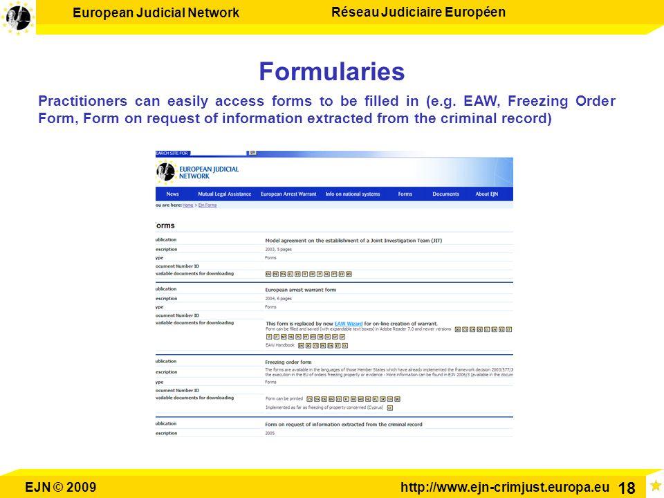 European Judicial Network Réseau Judiciaire Européen EJN © 2009http://www.ejn-crimjust.europa.eu 18 Formularies Practitioners can easily access forms