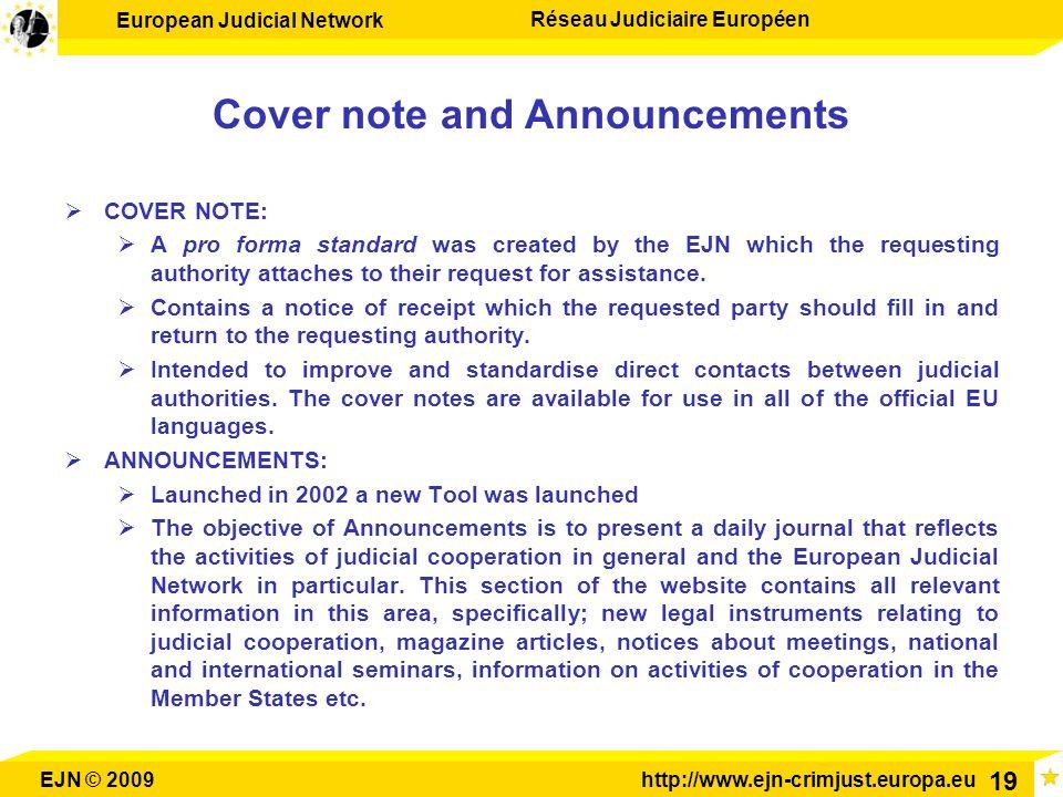 European Judicial Network Réseau Judiciaire Européen EJN © 2009http://www.ejn-crimjust.europa.eu 19 Cover note and Announcements COVER NOTE: A pro for