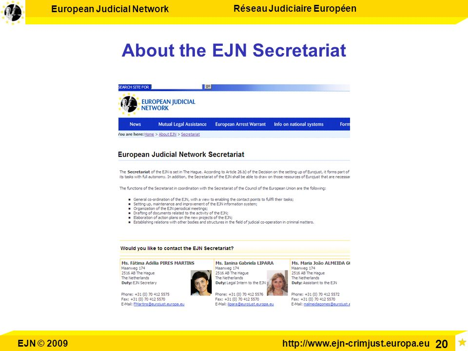 European Judicial Network Réseau Judiciaire Européen EJN © 2009http://www.ejn-crimjust.europa.eu 20 About the EJN Secretariat