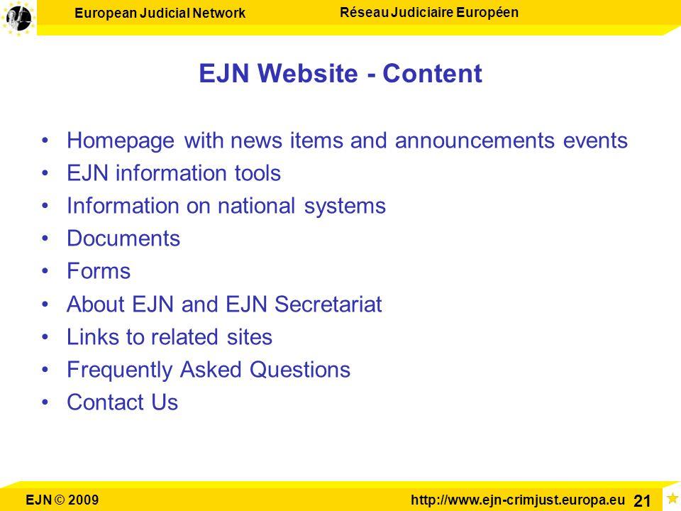 European Judicial Network Réseau Judiciaire Européen EJN © 2009http://www.ejn-crimjust.europa.eu 21 EJN Website - Content Homepage with news items and