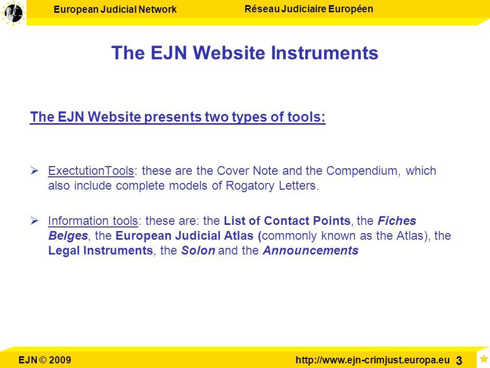 European Judicial Network Réseau Judiciaire Européen EJN © 2009http://www.ejn-crimjust.europa.eu 3 The EJN Website Instruments The EJN Website present