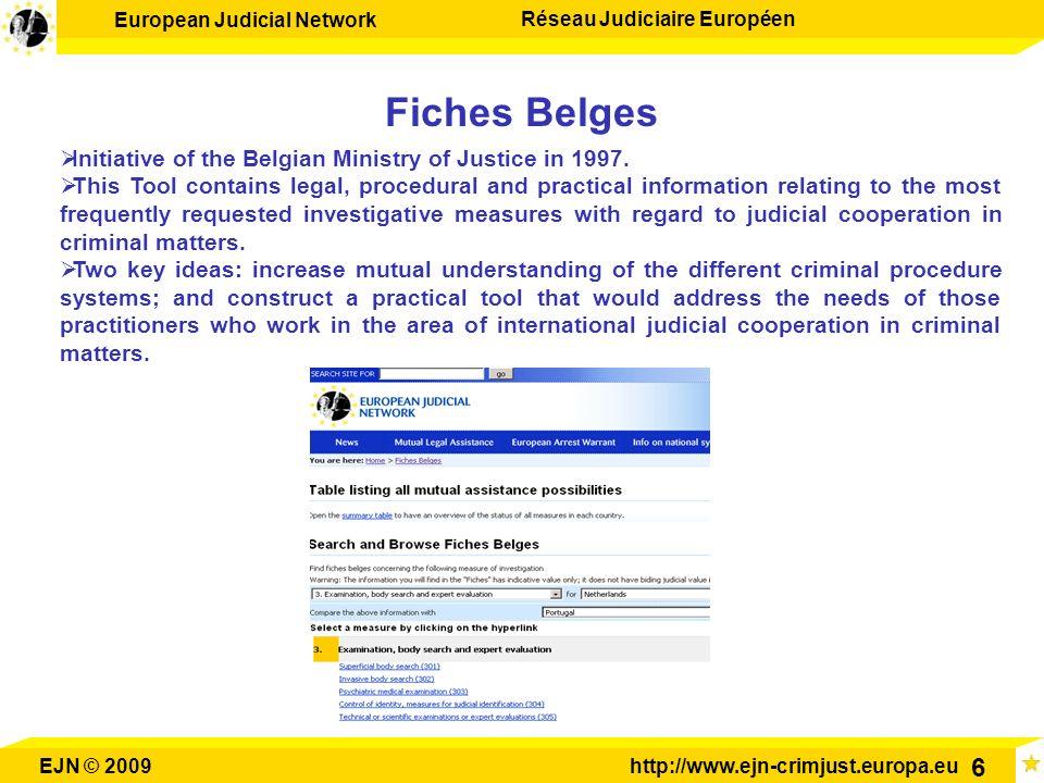 European Judicial Network Réseau Judiciaire Européen EJN © 2009http://www.ejn-crimjust.europa.eu 6 Fiches Belges Initiative of the Belgian Ministry of