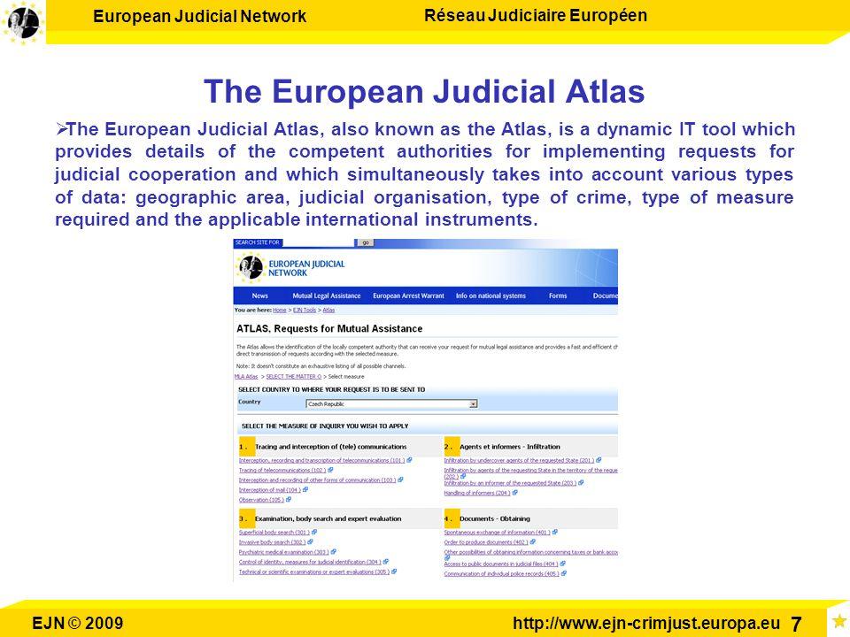 European Judicial Network Réseau Judiciaire Européen EJN © 2009http://www.ejn-crimjust.europa.eu 7 The European Judicial Atlas The European Judicial A