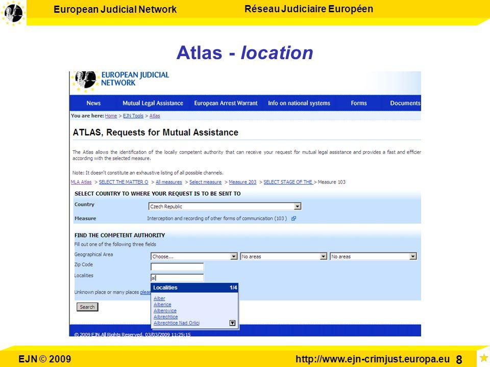 European Judicial Network Réseau Judiciaire Européen EJN © 2009http://www.ejn-crimjust.europa.eu 8 Atlas - location
