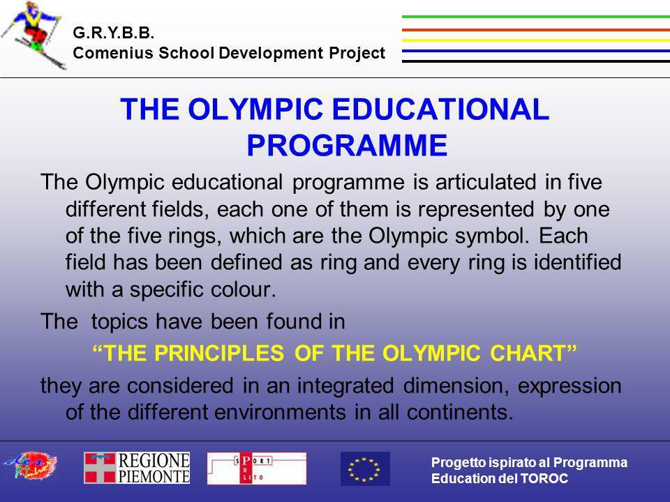 G.R.Y.B.B. Comenius School Development Project Progetto ispirato al Programma Education del TOROC THE OLYMPIC EDUCATIONAL PROGRAMME The Olympic educat