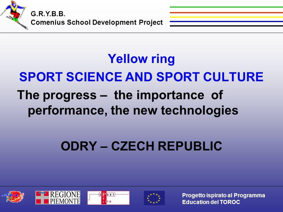 G.R.Y.B.B. Comenius School Development Project Progetto ispirato al Programma Education del TOROC Yellow ring SPORT SCIENCE AND SPORT CULTURE The prog