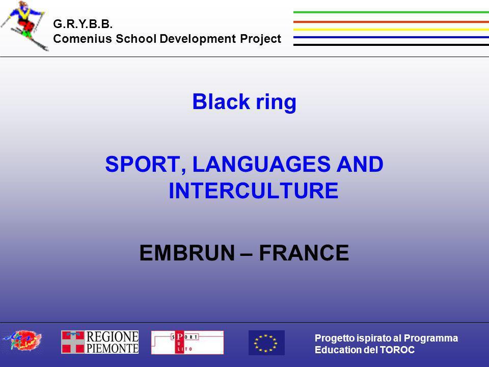 G.R.Y.B.B. Comenius School Development Project Progetto ispirato al Programma Education del TOROC Black ring SPORT, LANGUAGES AND INTERCULTURE EMBRUN