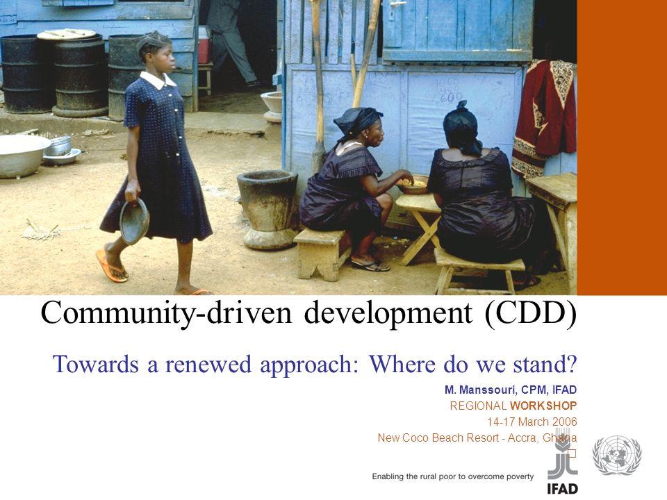 Community-driven development (CDD) Community-driven development (CDD) Towards a renewed approach: Where do we stand? M. Manssouri, CPM, IFAD REGIONAL