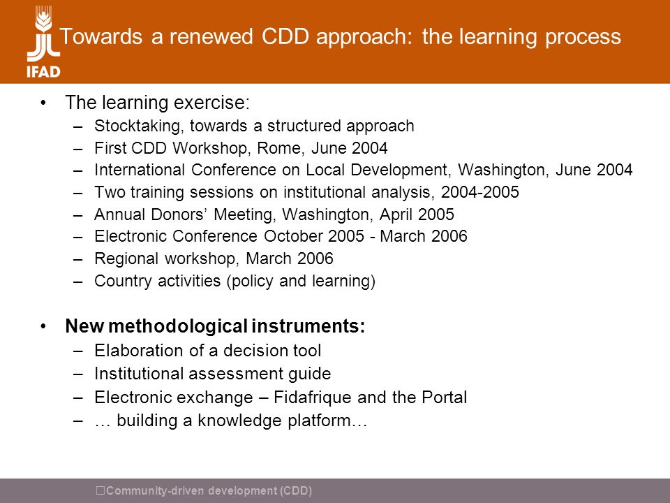 Community-driven development (CDD) Towards a renewed CDD approach: the learning process The learning exercise: –Stocktaking, towards a structured appr