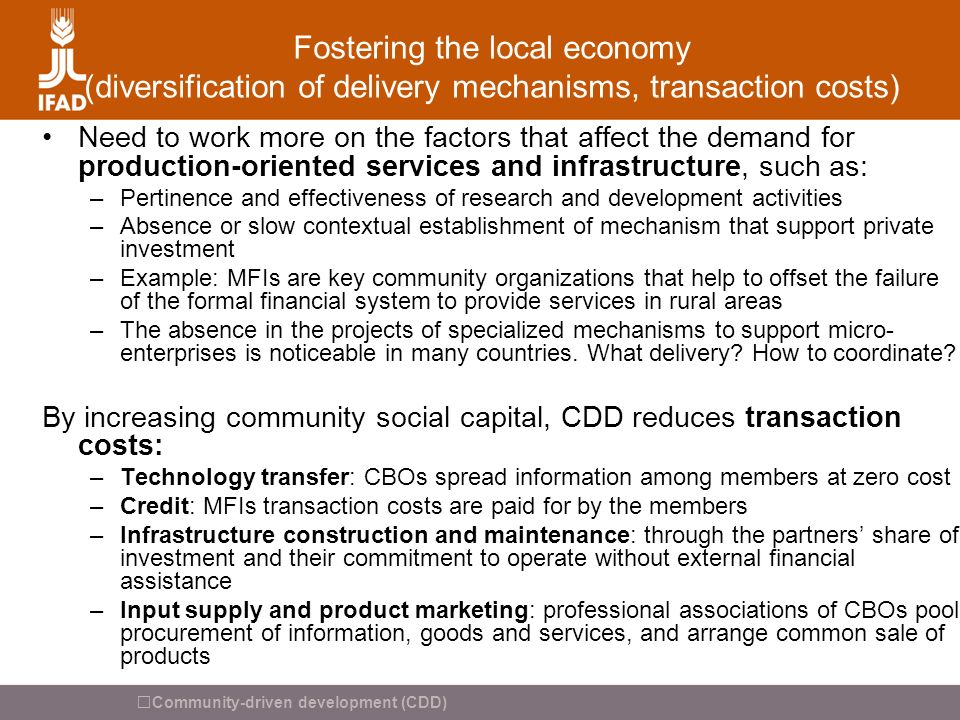 Community-driven development (CDD) Fostering the local economy (diversification of delivery mechanisms, transaction costs) Need to work more on the fa