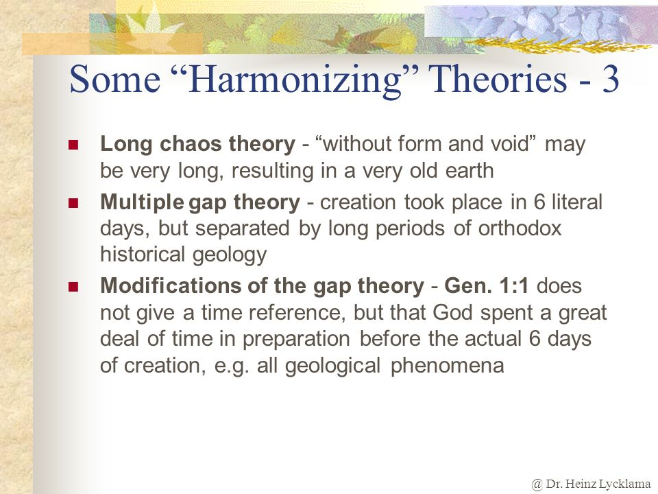 @ Dr. Heinz Lycklama Some Harmonizing Theories - 2 Day-age (divine-age) theory - each day in Genesis is a long geological age, thus interjecting milli