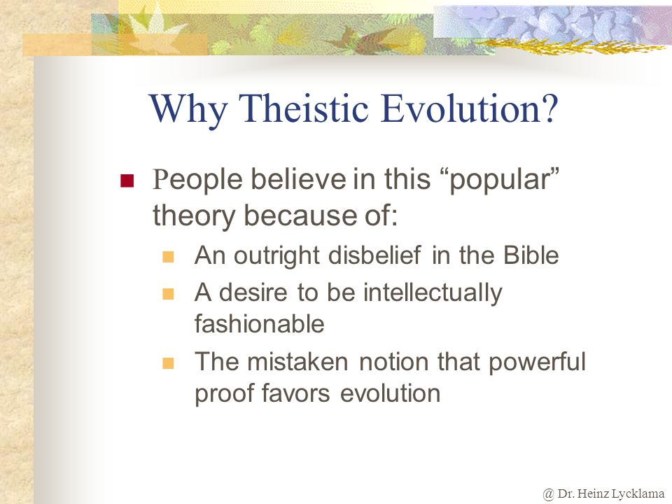 @ Dr. Heinz Lycklama Theological Contradictions Theological contradictions of theistic evolution: Gods omnipotence - can create in an instant, does no