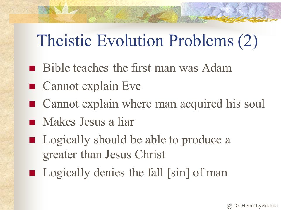 @ Dr. Heinz Lycklama Theistic Evolution Problems (1) It is inconsistent with Gods nature Atheistic evolution has not been proven to be true: thus thei