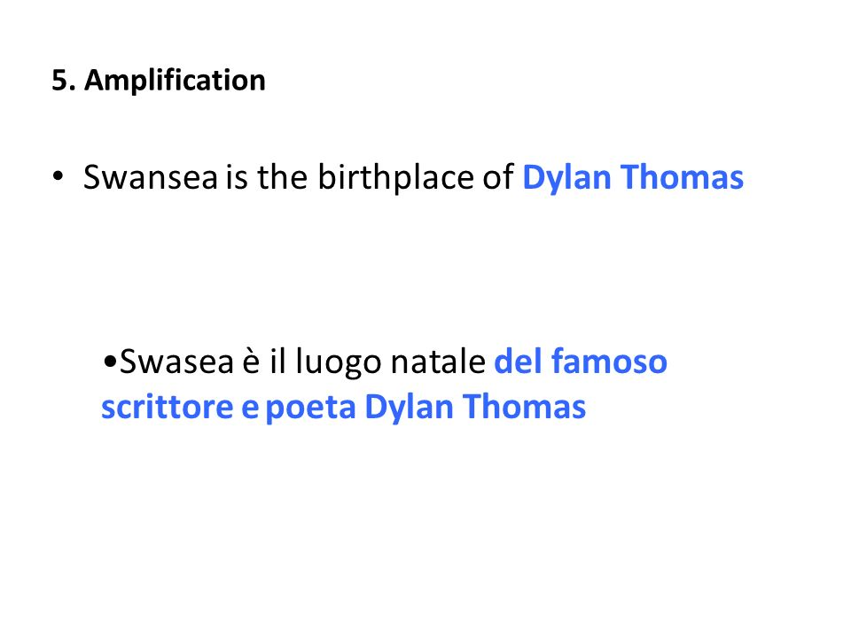 5. Amplification Swansea is the birthplace of Dylan Thomas Swasea è il luogo natale del famoso scrittore e poeta Dylan Thomas