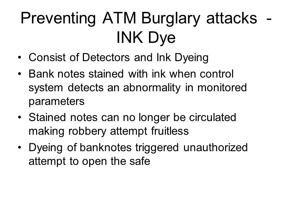 Preventing ATM Burglary attacks - INK Dye Consist of Detectors and Ink Dyeing Bank notes stained with ink when control system detects an abnormality i