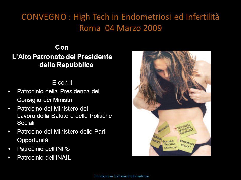 CONVEGNO : High Tech in Endometriosi ed Infertilità Roma 04 Marzo 2009 Con LAlto Patronato del Presidente della Repubblica E con il Patrocinio della P