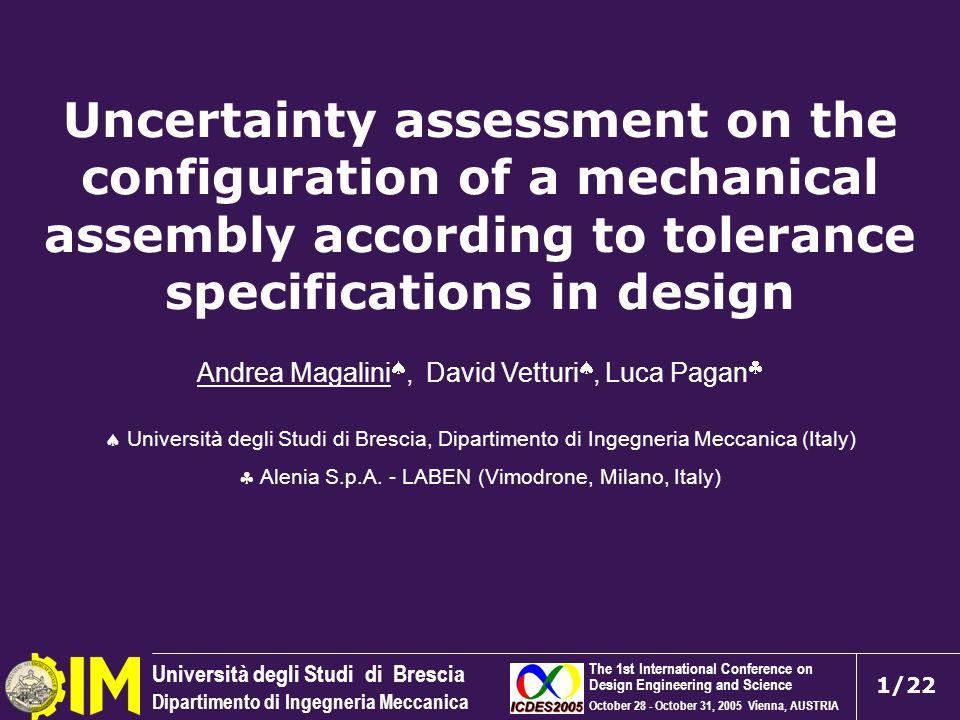Università degli Studi di Brescia Dipartimento di Ingegneria Meccanica 1/22 Uncertainty assessment on the configuration of a mechanical assembly accor