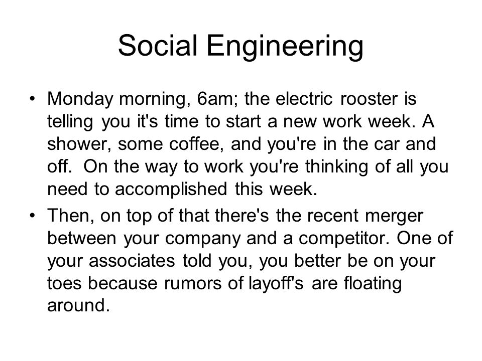 Social Engineering You arrive at the office and stop by the restroom to make sure you look your best.