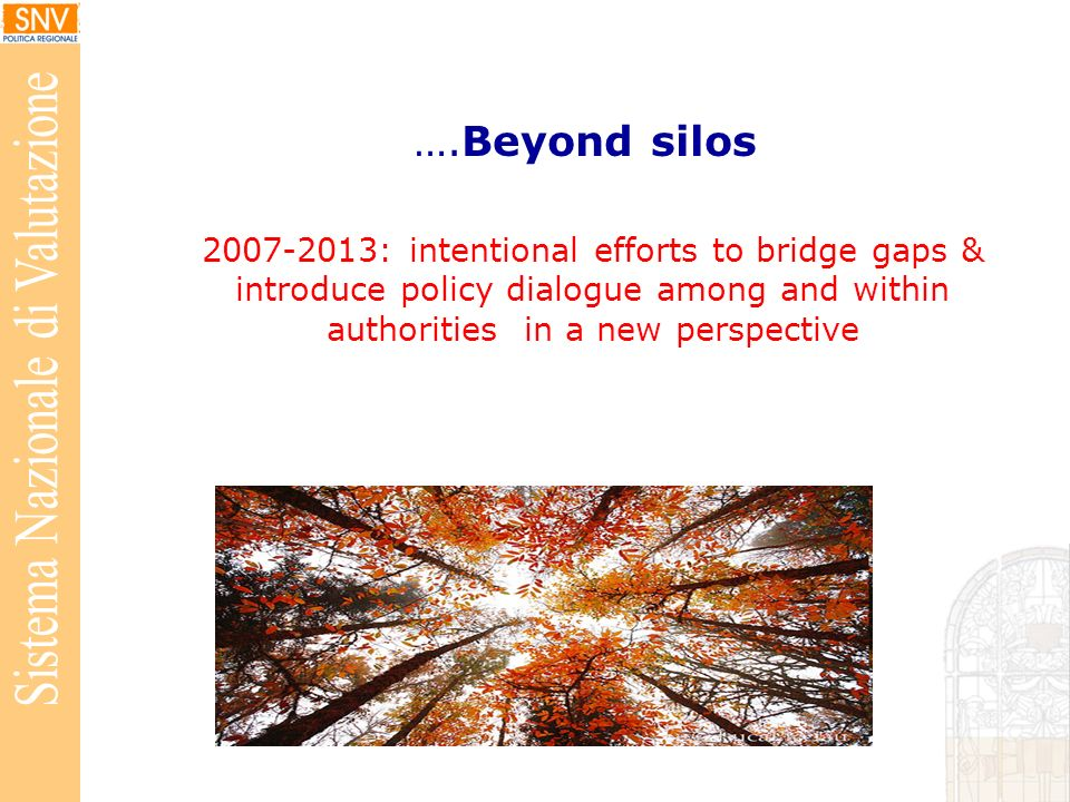 ….Beyond silos 2007-2013: intentional efforts to bridge gaps & introduce policy dialogue among and within authorities in a new perspective