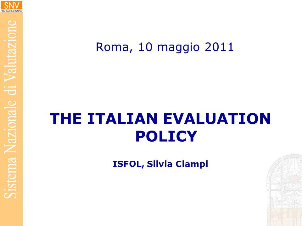 Roma, 10 maggio 2011 THE ITALIAN EVALUATION POLICY ISFOL, Silvia Ciampi