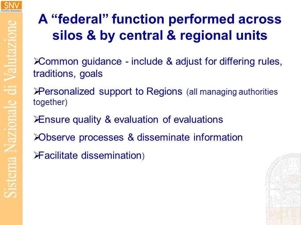 Common guidance - include & adjust for differing rules, traditions, goals Personalized support to Regions (all managing authorities together) Ensure quality & evaluation of evaluations Observe processes & disseminate information Facilitate dissemination ) A federal function performed across silos & by central & regional units