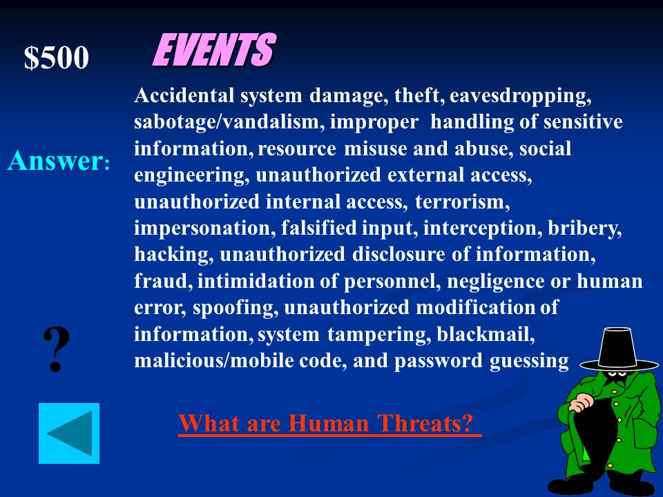 $400 Answer : ? EVENTS Fire, temperature, humidity, power loss, liquid leakage, loss of communication medium What are Environmental threats?