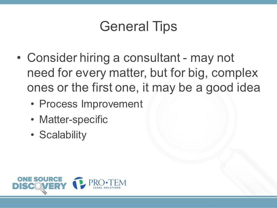 General Tips Consider hiring a consultant - may not need for every matter, but for big, complex ones or the first one, it may be a good idea Process I