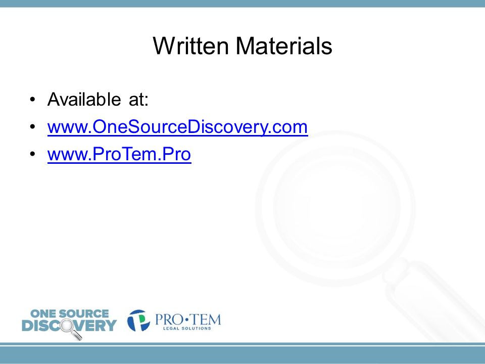 Written Materials Available at: www.OneSourceDiscovery.com www.ProTem.Pro
