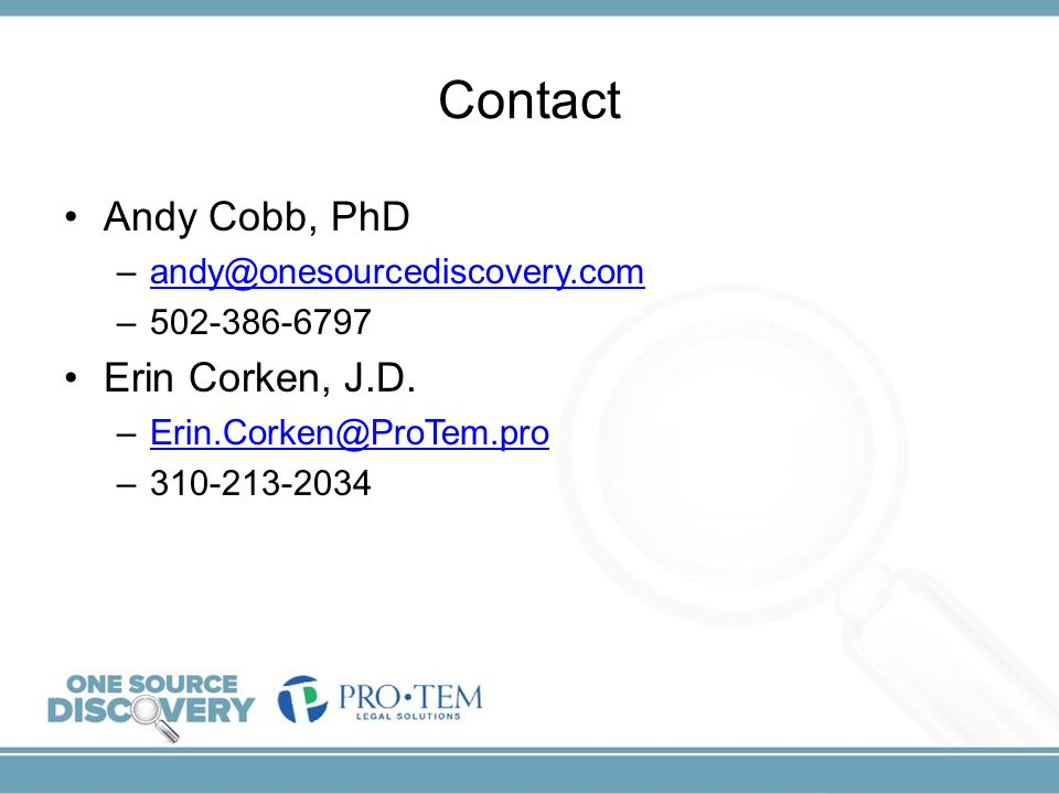 Contact Andy Cobb, PhD –andy@onesourcediscovery.comandy@onesourcediscovery.com –502-386-6797 Erin Corken, J.D. –Erin.Corken@ProTem.proErin.Corken@ProT
