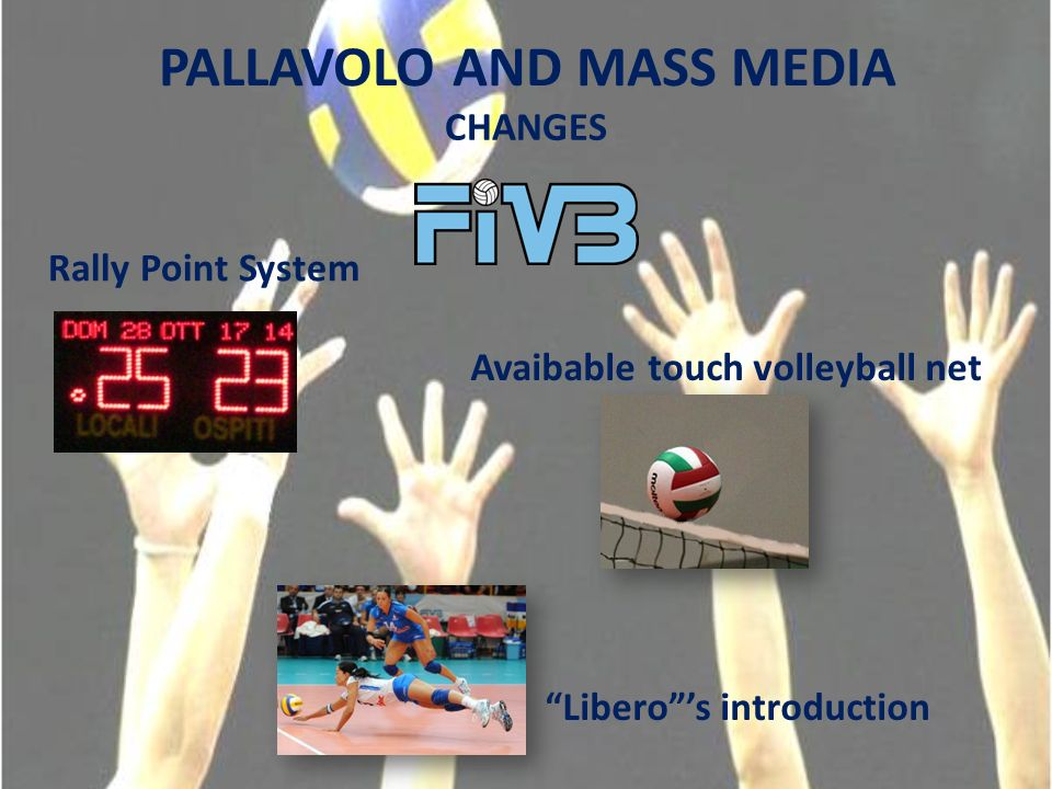 PALLAVOLO AND MASS MEDIA CHANGES Avaibable touch volleyball net Liberos introduction Rally Point System