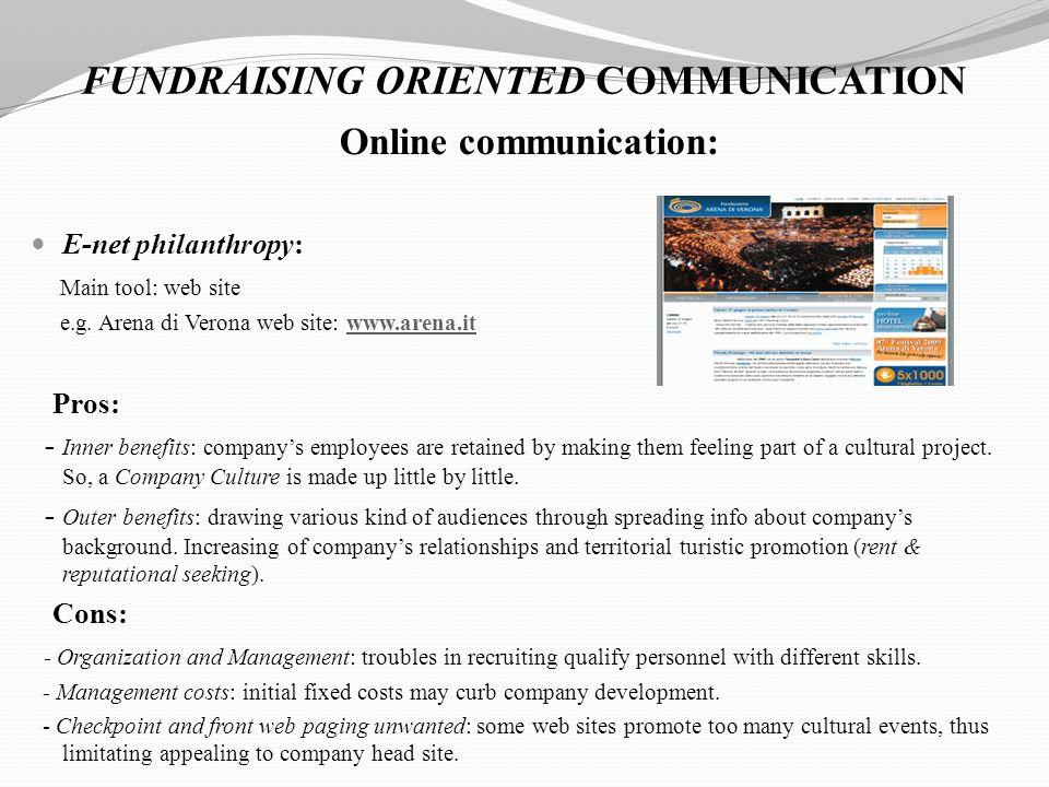 FUNDRAISING ORIENTED COMMUNICATION Online communication: E-net philanthropy: Main tool: web site e.g. Arena di Verona web site: www.arena.itwww.arena.