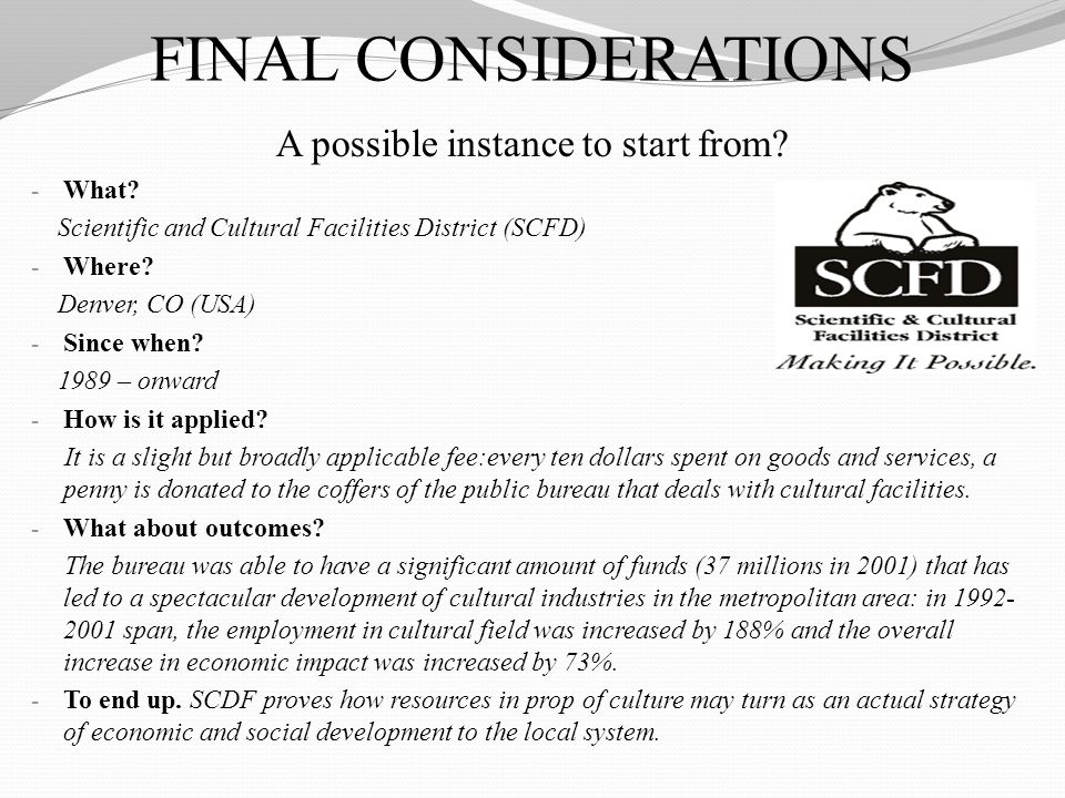 A possible instance to start from? - What? Scientific and Cultural Facilities District (SCFD) - Where? Denver, CO (USA) - Since when? 1989 – onward -
