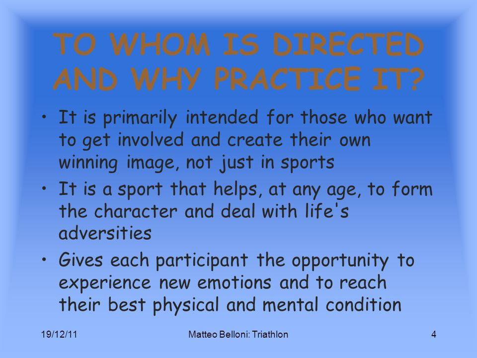 19/12/11Matteo Belloni: Triathlon4 TO WHOM IS DIRECTED AND WHY PRACTICE IT.