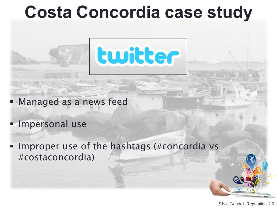 Managed as a news feed Impersonal use Improper use of the hashtags (#concordia vs #costaconcordia) Silvia Gabrieli_Reputation 2.0 Costa Concordia case