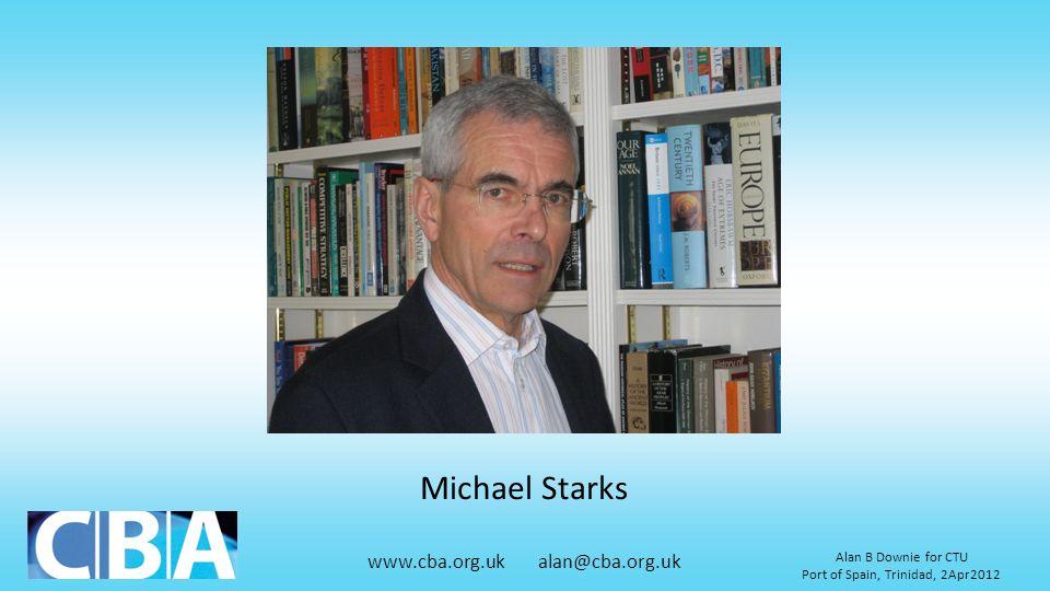 www.cba.org.uk alan@cba.org.uk Alan B Downie for CTU Port of Spain, Trinidad, 2Apr2012 Michael Starks